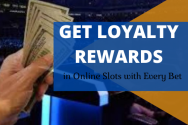 Get Loyalty Rewards in Online Slots with Every Bet